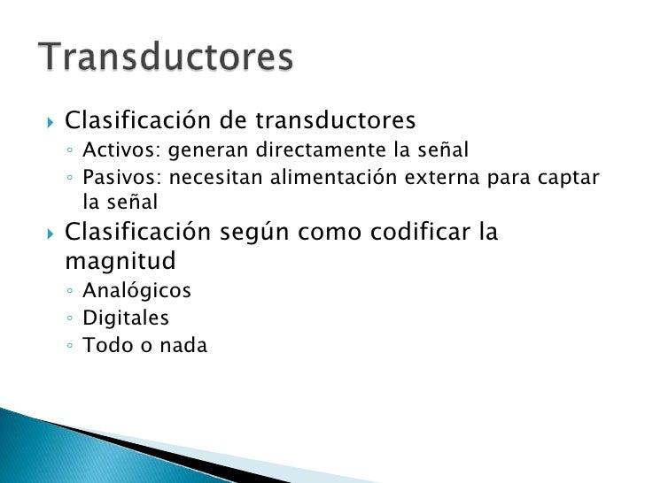 Clasificación de transductores<br />Activos: generan directamente la señal<br />Pasivos: necesitan alimentación externa pa...