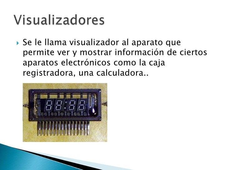 Se le llama visualizador al aparato que permite ver y mostrar información de ciertos aparatos electrónicos como la caja re...