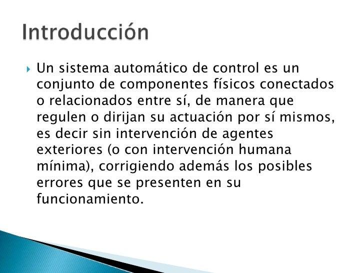 Un sistema automático de control es un conjunto de componentes físicos conectados o relacionados entre sí, de manera que r...