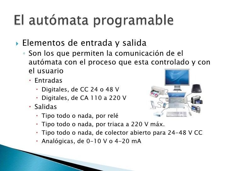 Elementos de entrada y salida<br />Son los que permiten la comunicación de el autómata con el proceso que esta controlado ...