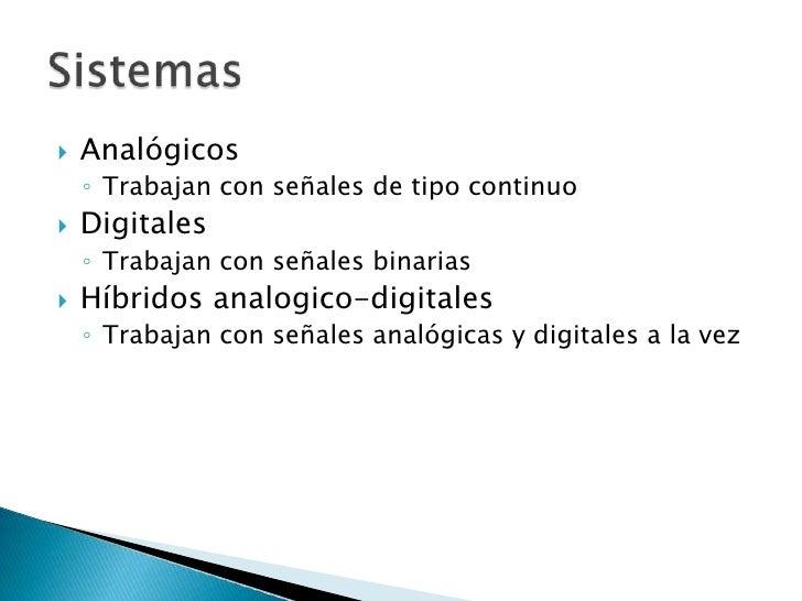 Analógicos<br />Trabajan con señales de tipo continuo<br />Digitales<br />Trabajan con señales binarias<br />Híbridos ana...
