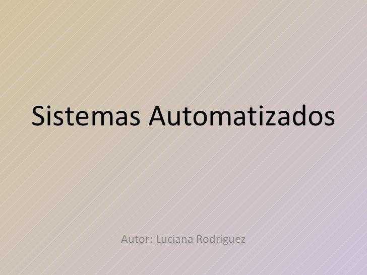 Sistemas Automatizados Autor: Luciana Rodríguez