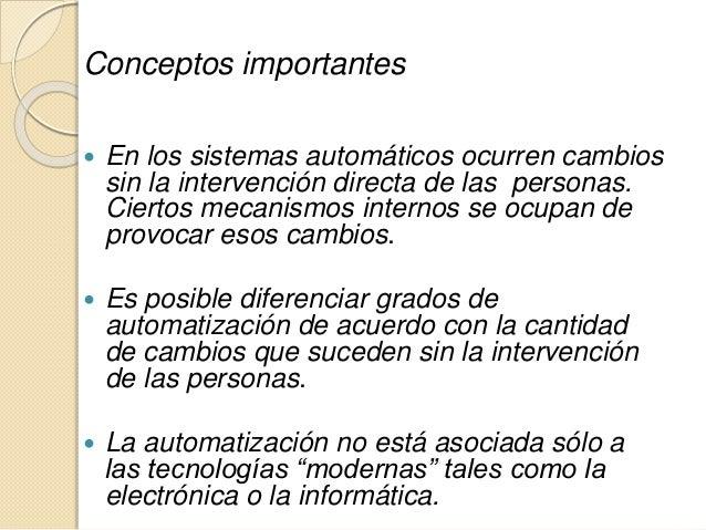 Conceptos importantes  En los sistemas automáticos ocurren cambios sin la intervención directa de las personas. Ciertos m...