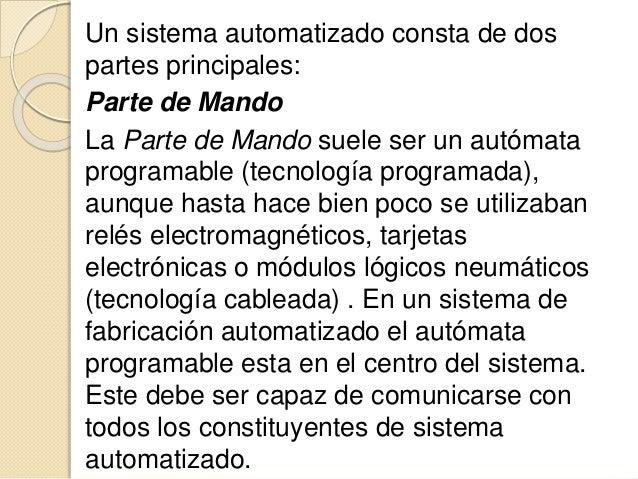 Objetivos de la automatización  Mejorar la productividad de la empresa, reduciendo los costes de la producción y mejorand...