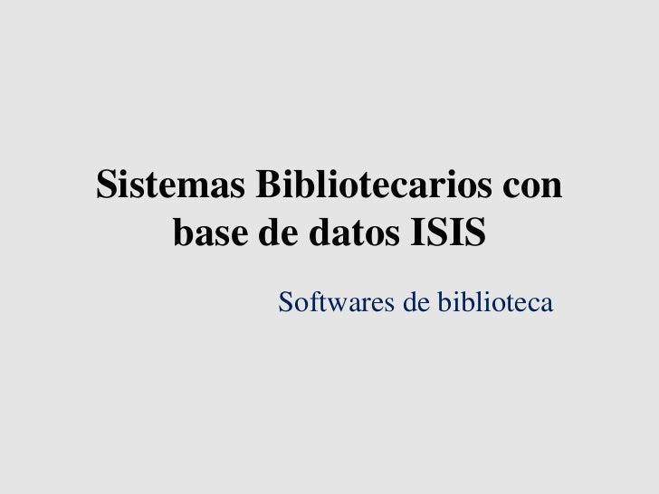 Sistemas Bibliotecarios con     base de datos ISIS          Softwares de biblioteca