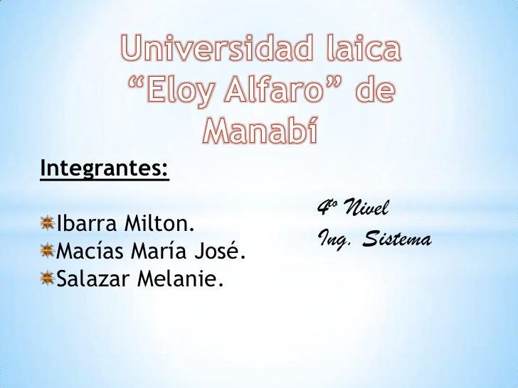 Integrantes:                      4to Nivel Ibarra Milton.                      Ing. Sistema Macías María José. Salazar Me...
