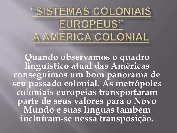 Quando observamos o quadro   linguístico atual das Américasconseguimos um bom panorama deseu passado colonial. As metrópol...