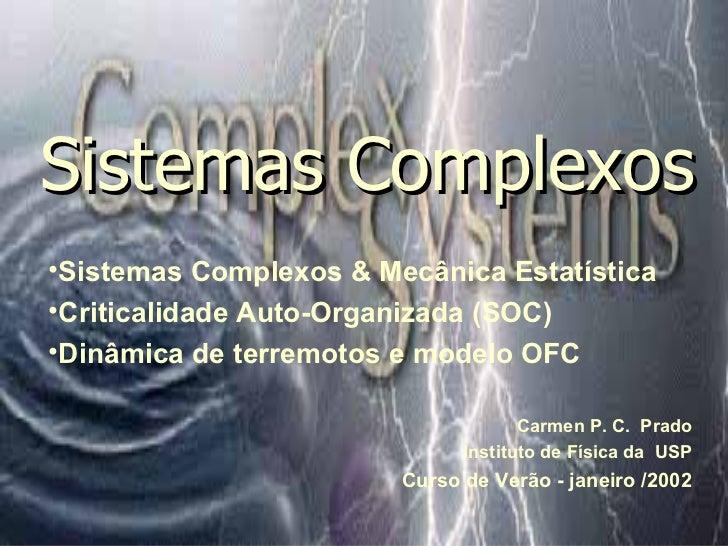 Sistemas Complexos <ul><li>Sistemas   Complexos & Mecânica Estatística </li></ul><ul><li>Criticalidade Auto-Organizada (SO...