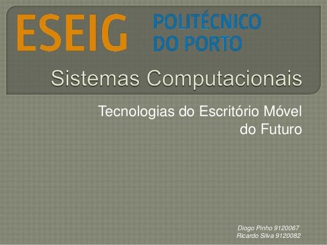 Tecnologias do Escritório Móvel do Futuro  Diogo Pinho 9120067 Ricardo Silva 9120082