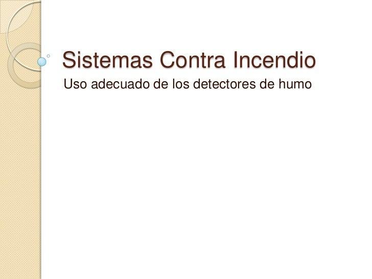 Sistemas Contra Incendio<br />Uso adecuado de los detectores de humo<br />