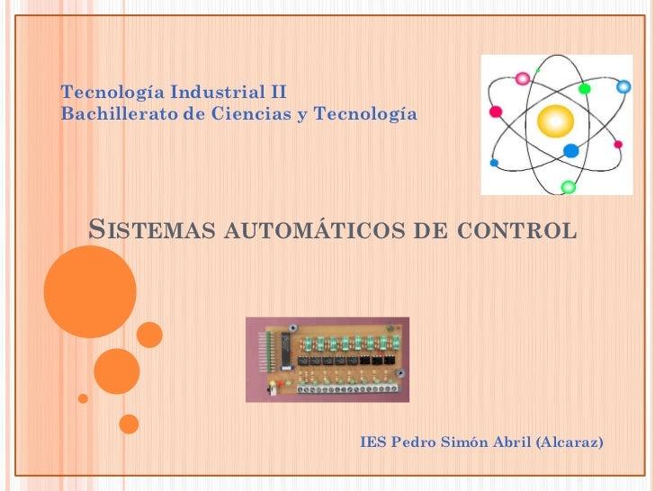 Tecnología Industrial IIBachillerato de Ciencias y Tecnología  SISTEMAS AUTOMÁTICOS DE CONTROL                            ...