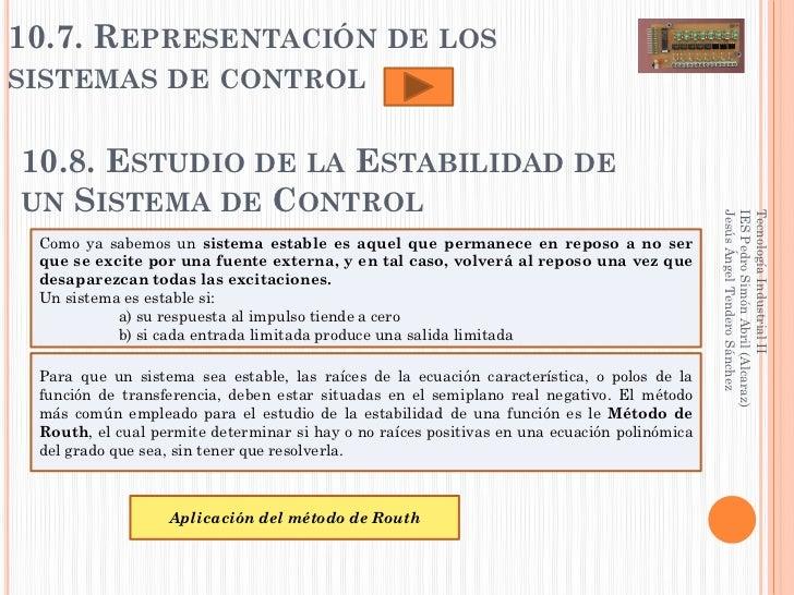10.7. REPRESENTACIÓN DE LOSSISTEMAS DE CONTROL10.8. ESTUDIO DE LA ESTABILIDAD DEUN SISTEMA DE CONTROL                     ...