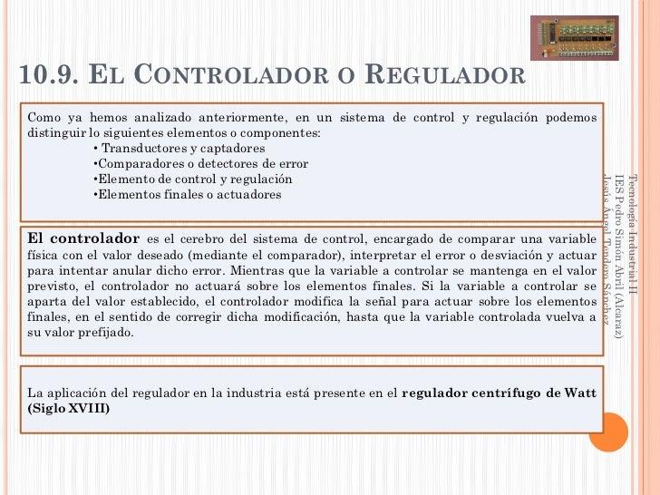 10.9. EL CONTROLADOR O REGULADORComo ya hemos analizado anteriormente, en un sistema de control y regulación podemosdistin...