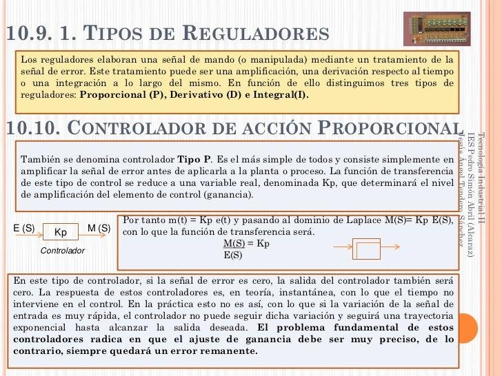 10.9. 1. TIPOS DE REGULADORES Los reguladores elaboran una señal de mando (o manipulada) mediante un tratamiento de la señ...