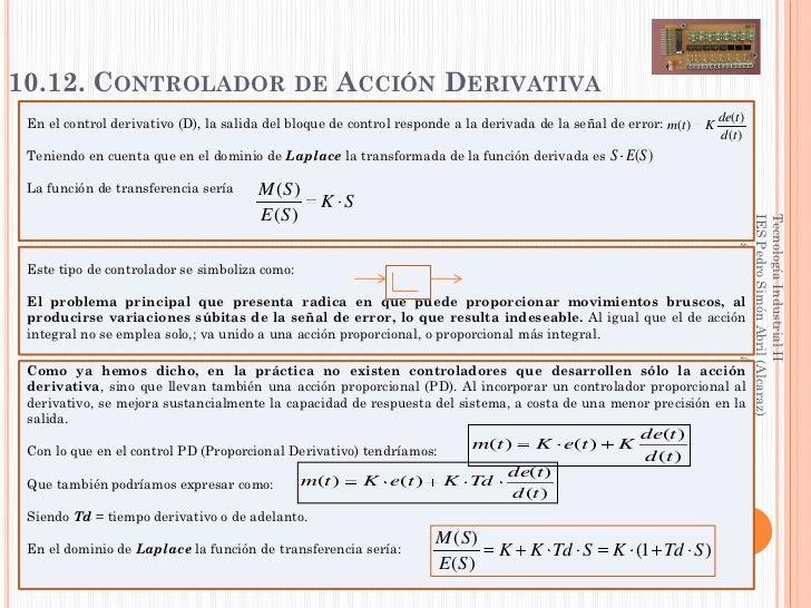 10.12. CONTROLADOR DE ACCIÓN DERIVATIVA En el control derivativo (D), la salida del bloque de control responde a la deriva...