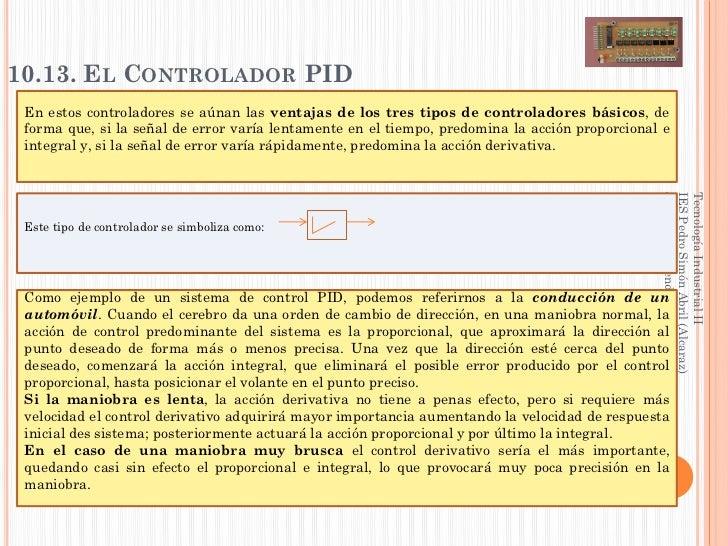 10.13. EL CONTROLADOR PID En estos controladores se aúnan las ventajas de los tres tipos de controladores básicos, de form...