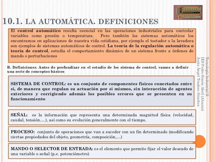 10.1. LA AUTOMÁTICA. DEFINICIONES  El control automático resulta esencial en las operaciones industriales para controlar  ...