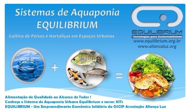 Alimentação de Qualidade ao Alcance de Todos ! Conheça o Sistema de Aquaponia Urbana Equilibrium e nossos KITs EQUILIBRIUM...