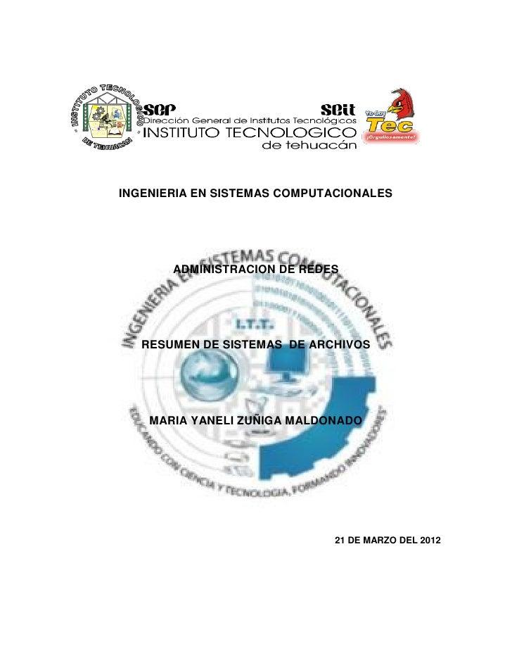 INGENIERIA EN SISTEMAS COMPUTACIONALES       ADMINISTRACION DE REDES   RESUMEN DE SISTEMAS DE ARCHIVOS    MARIA YANELI ZUÑ...