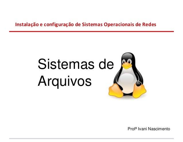 Instalação e configuração de Sistemas Operacionais de Redes         Sistemas de         Arquivos                          ...