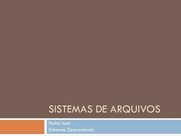 SISTEMAS DE ARQUIVOS Pedro José Sistemas Operacionais