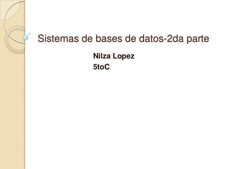 Sistemas de bases de datos-2da parte           Nilza Lopez           5toC