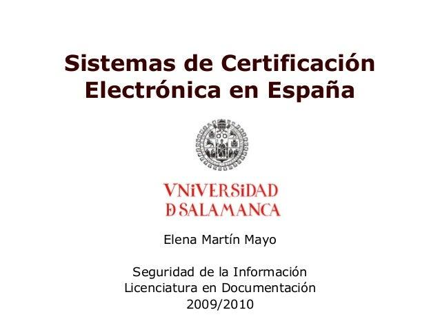 Sistemas de Certificación Electrónica en España Elena Martín Mayo Seguridad de la Información Licenciatura en Documentació...