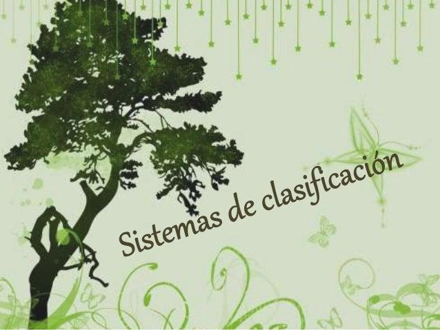 ¿Qué son los sistemas de clasificación? Son formas de ordenamiento que se aplican para categorizar a los seres vivos; es d...
