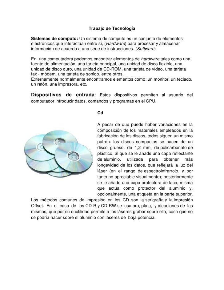 Trabajo de TecnologíaSistemas de cómputo: Un sistema de cómputo es un conjunto de elementoselectrónicos que interactúan en...
