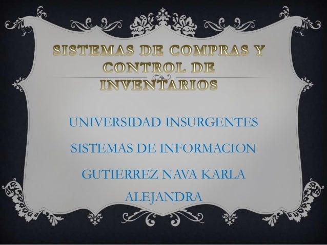 UNIVERSIDAD INSURGENTESSISTEMAS DE INFORMACION GUTIERREZ NAVA KARLA      ALEJANDRA