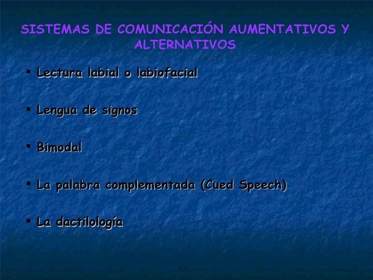 SISTEMAS DE COMUNICACIÓN AUMENTATIVOS Y ALTERNATIVOS <ul><li>Lectura labial o labiofacial </li></ul><ul><li>Lengua de sign...