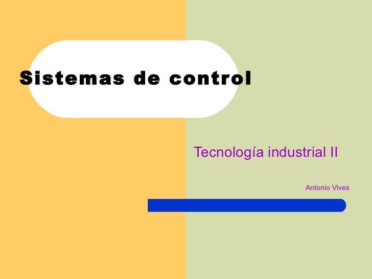 Sistemas de control Tecnología industrial II Antonio Vives