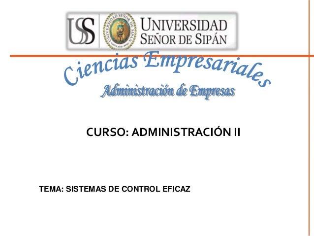 CURSO: ADMINISTRACIÓN II TEMA: SISTEMAS DE CONTROL EFICAZ