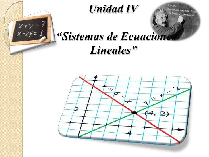 """Unidad IV""""Sistemas de Ecuaciones Lineales""""<br />"""