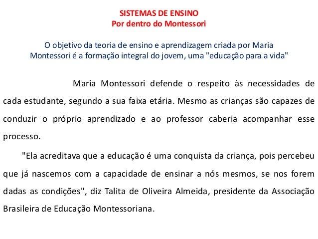 SISTEMAS DE ENSINO Por dentro do Montessori O objetivo da teoria de ensino e aprendizagem criada por Maria Montessori é a ...