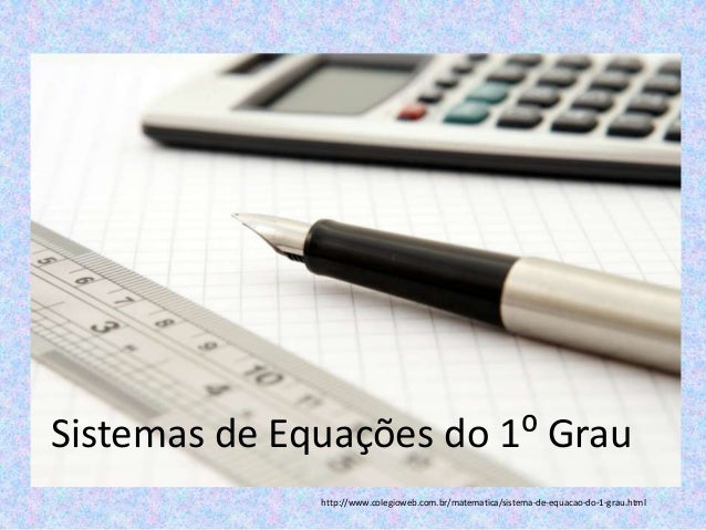 Sistemas de Equações do 1⁰ Grau              http://www.colegioweb.com.br/matematica/sistema-de-equacao-do-1-grau.html