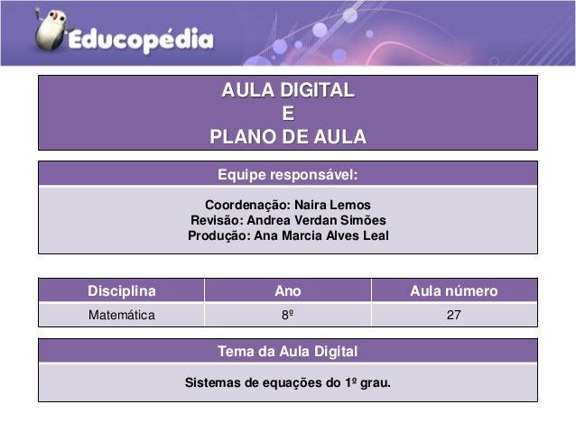 Tema da Aula Digital Sistemas de equações do 1º grau. Disciplina Ano Aula número Matemática 8º 27 AULA DIGITAL E PLANO DE ...