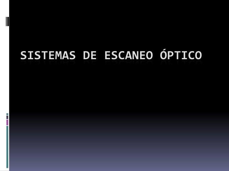 SISTEMAS DE ESCANEO ÓPTICO