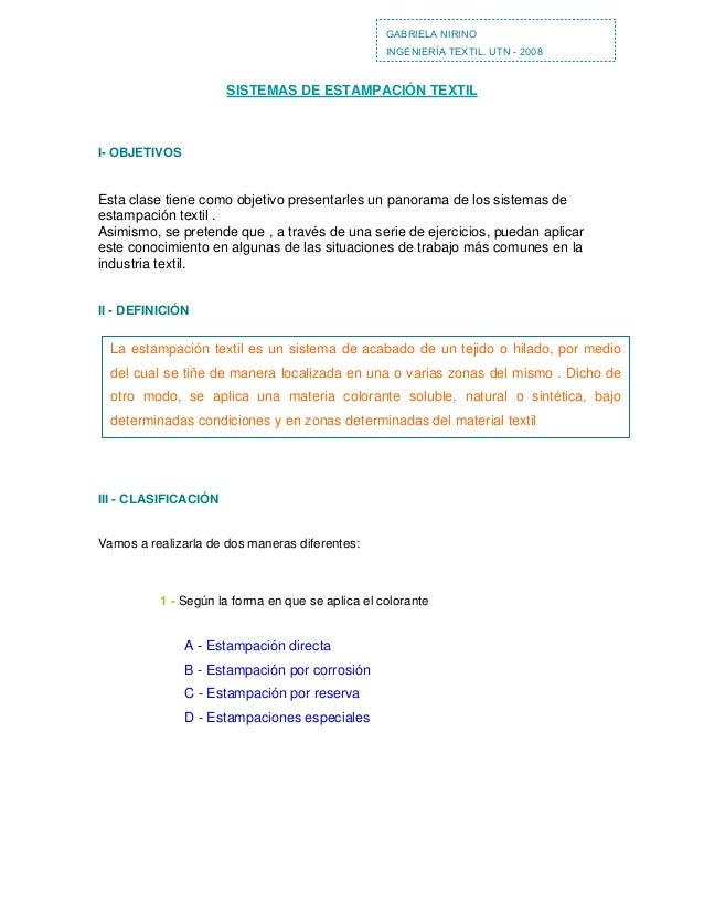 GABRIELA NIRINO INGENIERÍA TEXTIL. UTN - 2008 SISTEMAS DE ESTAMPACIÓN TEXTIL I- OBJETIVOS Esta clase tiene como objetivo p...