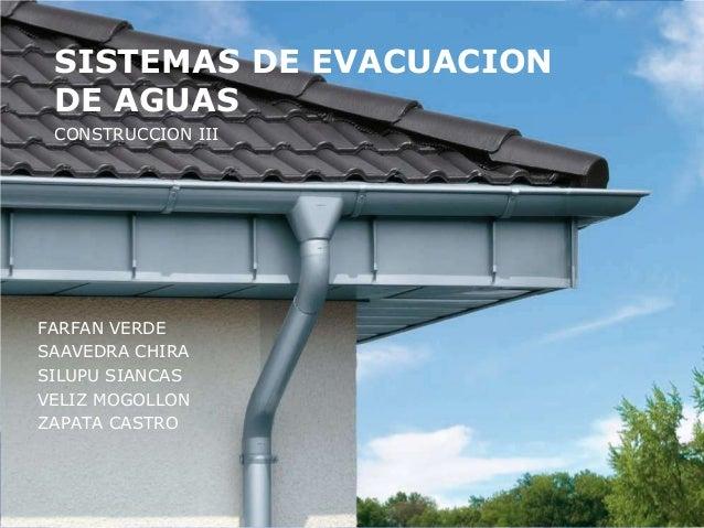SISTEMAS DE EVACUACION DE AGUAS CONSTRUCCION III  FARFAN VERDE SAAVEDRA CHIRA SILUPU SIANCAS VELIZ MOGOLLON ZAPATA CASTRO
