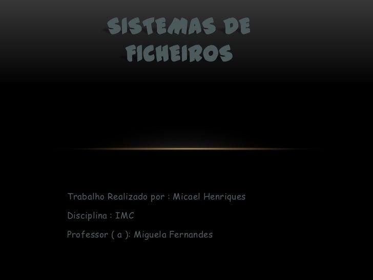 Trabalho Realizado por : Micael HenriquesDisciplina : IMCProfessor ( a ): Miguela Fernandes