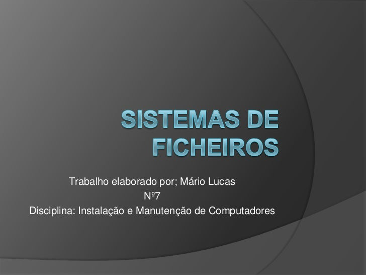 Trabalho elaborado por; Mário Lucas                          Nº7Disciplina: Instalação e Manutenção de Computadores