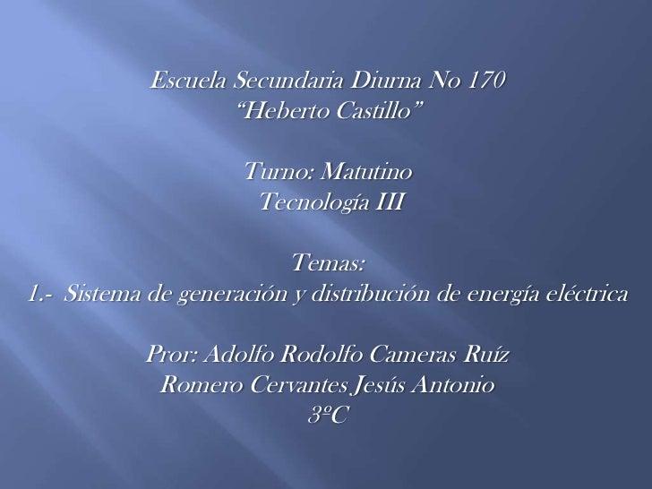 """Escuela Secundaria Diurna No 170<br />""""Heberto Castillo""""<br />Turno: Matutino<br /> Tecnología III<br />Temas: <br />1.-  ..."""