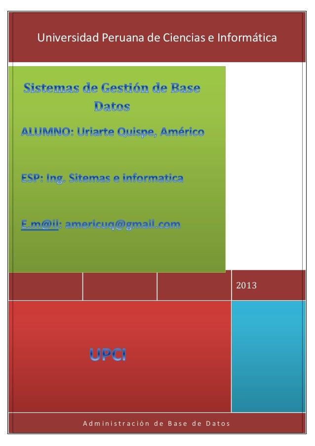 Sistemas de Gestión de Base de DatosdfsfsfsfA d m i n i s t r a c i ó n d e B a s e d e D a t o s2013Universidad Peruana d...