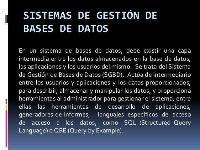 SISTEMAS DE GESTIÓN DE BASES DE DATOS En un sistema de bases de datos, debe existir una capa intermedia entre los datos al...