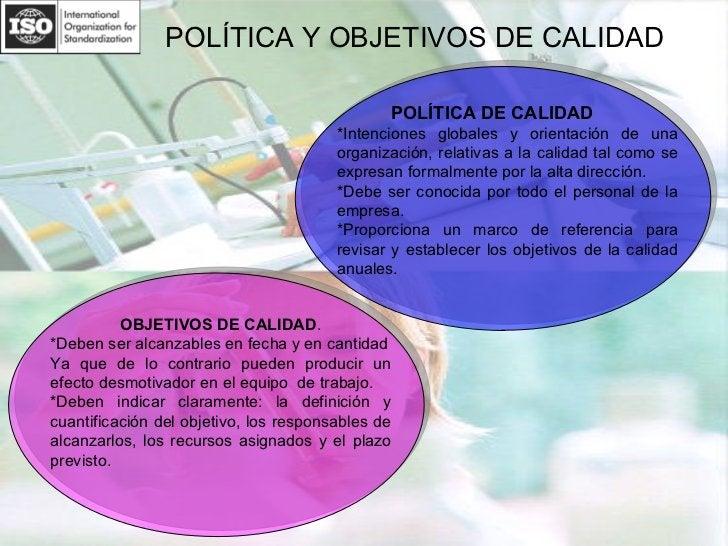 POLÍTICA Y OBJETIVOS DE CALIDAD POLÍTICA DE CALIDAD   *Intenciones globales y orientación de una organización, relativas a...