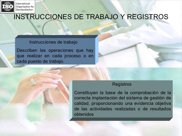 INSTRUCCIONES DE TRABAJO Y REGISTROS Instrucciones de trabajo Describen las operaciones que hay que realizar en cada proce...