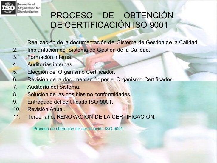 PROCESO DE OBTENCIÓN  DE CERTIFICACIÓN ISO 9001 <ul><li>Realización de la documentación del Sistema de Gestión de la Calid...