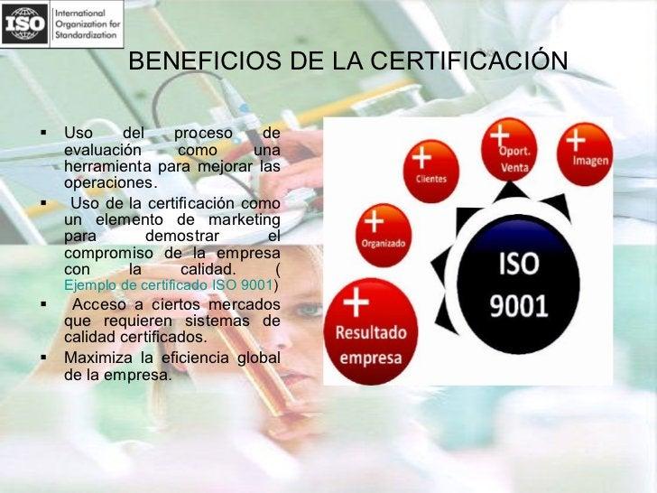 BENEFICIOS DE LA CERTIFICACIÓN <ul><li>Uso del proceso de evaluación como una herramienta para mejorar las operaciones. </...