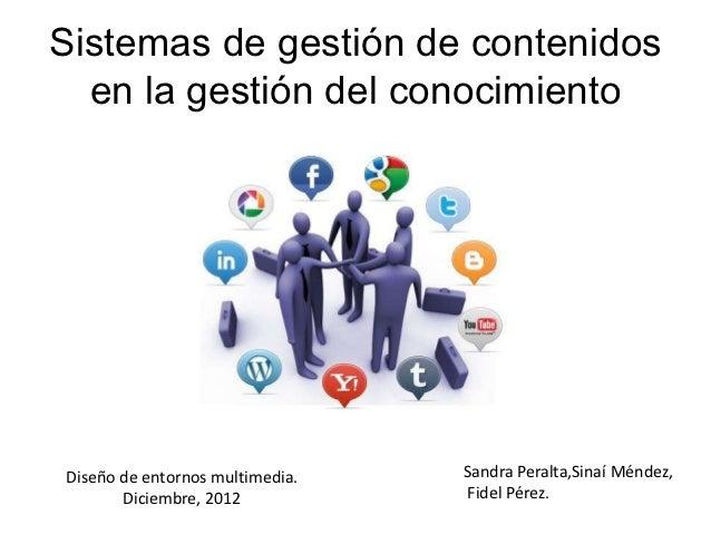 Sistemas de gestión de contenidos  en la gestión del conocimientoDiseño de entornos multimedia.   Sandra Peralta,Sinaí Mén...
